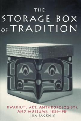 Image for The Storage Box of Tradition:  Kwakiutl Art, Anthropologists, and Museums, 1881-1981