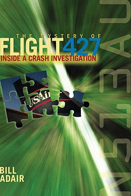 The Mystery of Flight 427: Inside a Crash Investigation, Adair, Bill