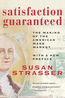 Satisfaction Guaranteed: The Making of the American Mass Market, Strasser, Susan