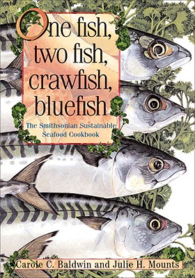 Image for ONE FISH, TWO FISH, CRAWFISH, BLUEFISH THE SMITHSONIAN SUSTAINABLE SEAFOOD COOKBOOK