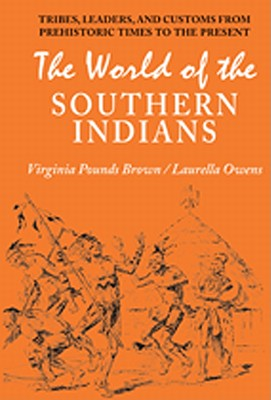 Image for The World of the Southern Indians: Tribes, Leaders, and Customs from Prehistoric Times to the Present