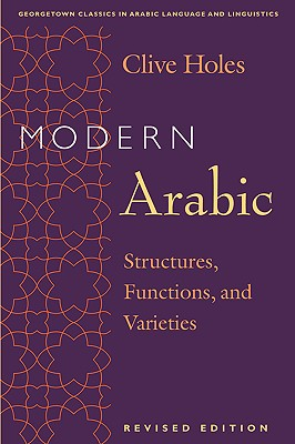 Image for Modern Arabic: Structures, Functions, and Varieties (Georgetown Classics in Arabic Languages and Linguistics)