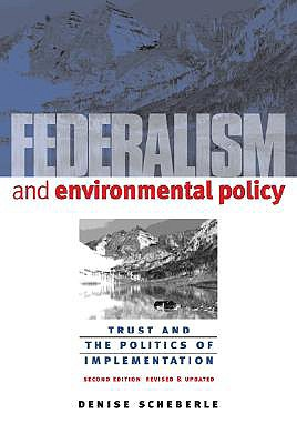 Federalism and Environmental Policy: Trust and the Politics of Implementation (American Government and Public Policy), Scheberle, Denise