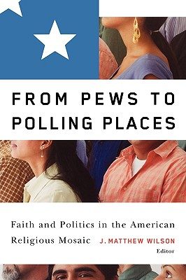 Image for From Pews to Polling Places: Faith and Politics in the American Religious Mosaic (Religion and Politics)