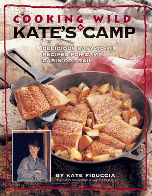 Image for Cooking Wild in Kate's Camp: Delicious Easy-To-Fix Recipes for Camp, Cabin or Trail