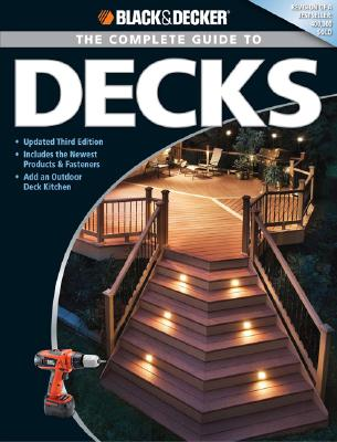 Black & Decker The Complete Guide to Decks: Updated 4th Edition, Includes the Newest Products & Fasteners, Add an Outdoor Kitchen (Black & Decker Complete Guide), Editors of Creative Publishing
