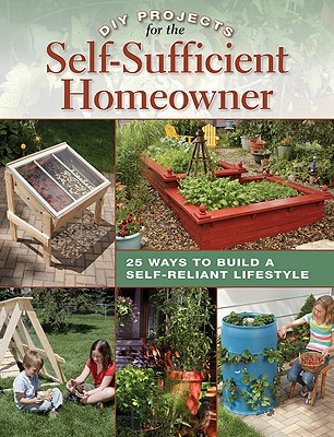 Image for DIY Projects for the Self-Sufficient Homeowner: 25 Ways to Build a Self-Reliant Lifestyle