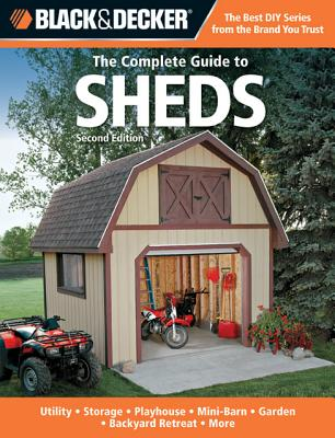 Image for Black & Decker The Complete Guide to Sheds, 2nd Edition: Utility, Storage, Playhouse, Mini-Barn, Garden, Backyard Retreat, More (Black & Decker Complete Guide)