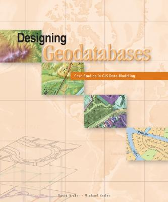 Designing Geodatabases: Case Studies in GIS Data Modeling, David Arctur; Michael Zeiler