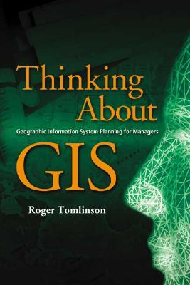 Image for Thinking About GIS: Geographic Information System Planning for Managers