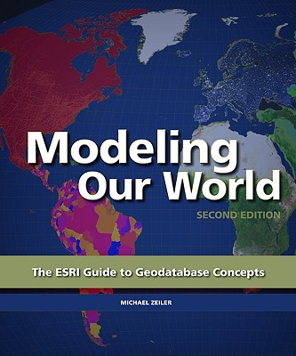 Modeling Our World: The ESRI Guide to Geodatabase Concepts, Zeiler, Michael