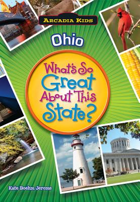 Ohio: What's So Great About This State? (Arcadia Kids), Jerome, Kate Boehm