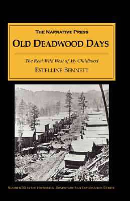Old Deadwood Days: The Real Wild West of My Childhood, BENNETT, Estelline