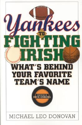 Yankees to Fighting Irish: What's Behind Your Favorite Team's Name?, Michael Leo Donovan