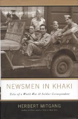 Newsmen in Khaki: Tales of a World War II Soldier Correspondent, Mitgang, Herbert