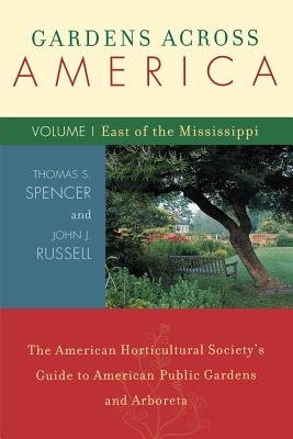 Image for Gardens Across America, East of the Mississippi: The American Horticulatural Society's Guide to American Public Gardens and Arboreta (Volume I)