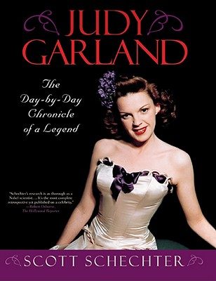 Judy Garland: The Day-by-Day Chronicle of a Legend, Schechter, Scott