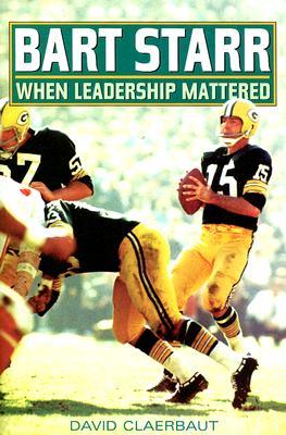 Image for Bart Starr: When Leadership Mattered