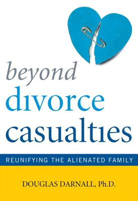 Image for Beyond Divorce Casualties: Reunifying the Alienated Family
