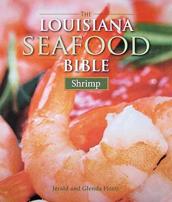 LOUISIANA SEAFOOD BIBLE : SHRIMP, JERALD HORST