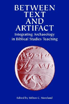 Image for Between Text and Artifact: Integrating Archaeology in Biblical Studies Teaching Volume 8 (Archaeology and Biblical Studies)