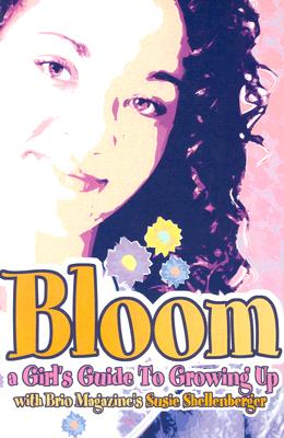 Bloom: A Girls Guide to Growing Up (Focus on the Family), Susie Shellenberger