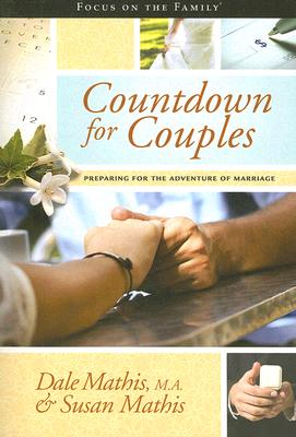 Countdown for Couples: Preparing for the Adventure of Marriage (Focus on the Family Books), Dale Mathis, Susan Mathis