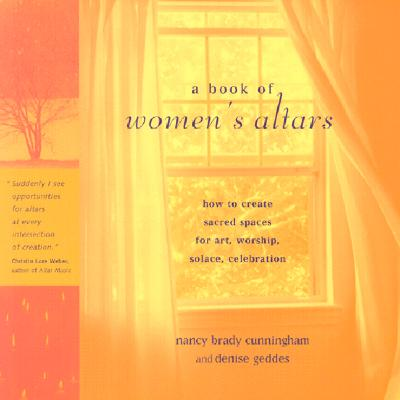 Image for A Book of Women's Altars: How to Create Sacred Spaces for Art, Worship, Solace, Celebration