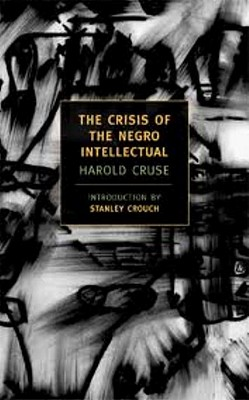 The Crisis of the Negro Intellectual: A Historical Analysis of the Failure of Black Leadership (New York Review Books Classics), Harold Cruse