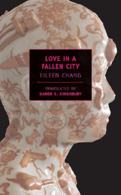 Love in a Fallen City, Eileen Chang (Author), Karen S. Kingsbury (Translator)