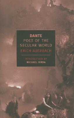 Dante: Poet of the Secular World (New York Review Books Classics), ERICH AUERBACH