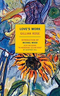 Love's Work (New York Review Books Classics), Gillian Rose