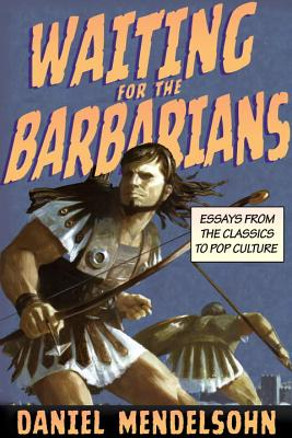 Image for Waiting for the Barbarians: Essays from the Classics to Pop Culture (New York Review Collections (Hardcover))