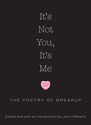 Image for It's Not You, It's Me: The Poetry of Breakup