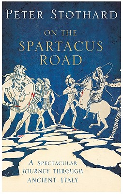 Image for Spartacus Road A Journey Through Ancient Italy