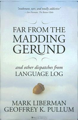 Image for Far from the Madding Gerund and Other Dispatches from Language Log