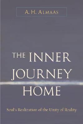 Inner Journey Home: The Soul's Realization of the Unity of Reality, A. H. ALMAAS