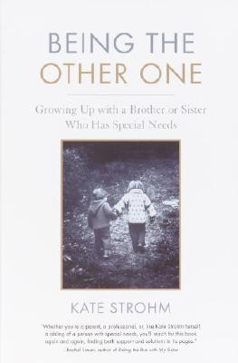 Image for Being the Other One: Growing Up with a Brother or Sister Who Has Special Needs