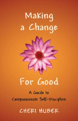 Image for Making a Change for Good: A Guide to Compassionate Self-Discipline