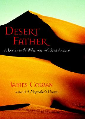 Desert Father: A Journey in the Wilderness with Saint Anthony, James Cowan