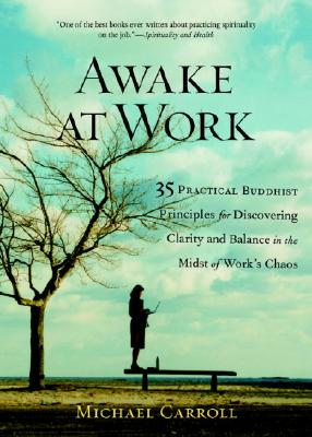 Image for Awake at Work: 35 Practical Buddhist Principles for Discovering Clarity and Balance in the Midst of Work's Chaos