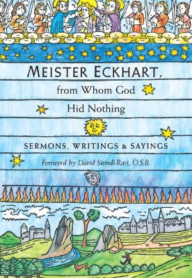 Meister Eckhart, From Whom God Hid Nothing : Sermons, Writings, And Sayings, DAVID ONEAL, DAVID STEINDL-RAST