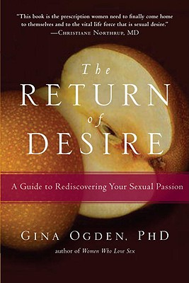 The Return of Desire: A Guide to Rediscovering Your Sexual Passion, Ogden, Gina