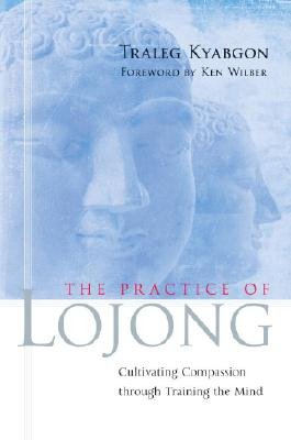 Image for Practice of Lojong: Cultivating Compassion through Training the Mind