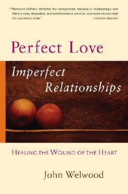 Image for PERFECT LOVE IMPERFECT RELATIONSHIPS HEALING THE WOUND OF THE HEART
