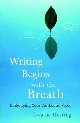 Image for Writing Begins with the Breath: Embodying Your Authentic Voice