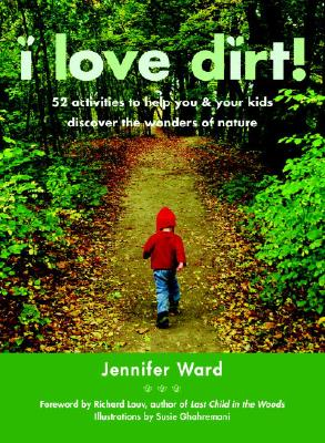 Image for I Love Dirt!: 52 Activities to Help You and Your Kids Discover the Wonders of Nature