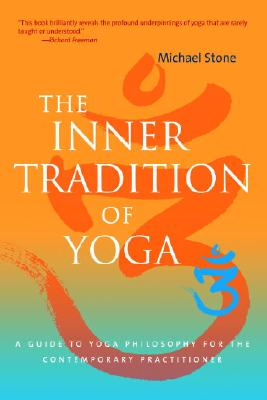 Image for The Inner Tradition of Yoga: A Guide to Yoga Philosophy for the Contemporary Practitioner
