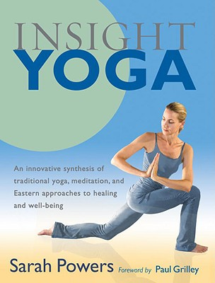 Image for Insight Yoga: An Innovative Synthesis of Traditional Yoga, Meditation, and Eastern Approaches to Healing and Well-Being