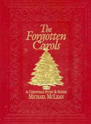 Forgotten Carols: A Christmas Story & Songbook (Including CD), MICHAEL MCLEAN